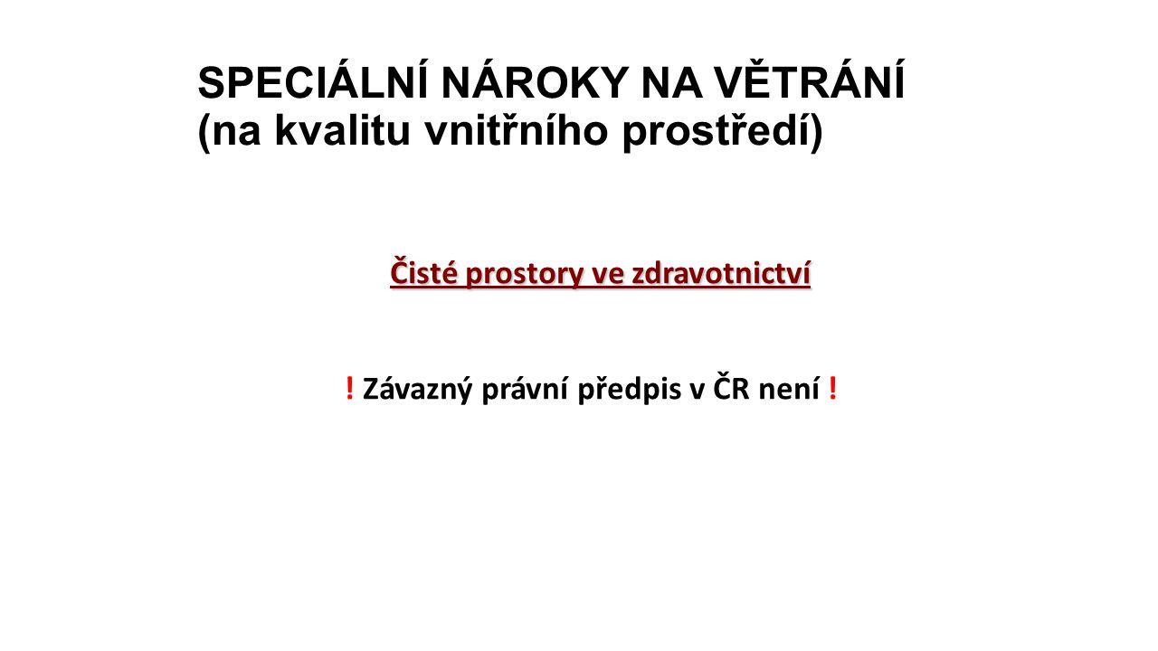 SPECIÁLNÍ NÁROKY NA VĚTRÁNÍ (na kvalitu vnitřního prostředí) Čisté prostory ve zdravotnictví ! Závazný právní předpis v ČR není !