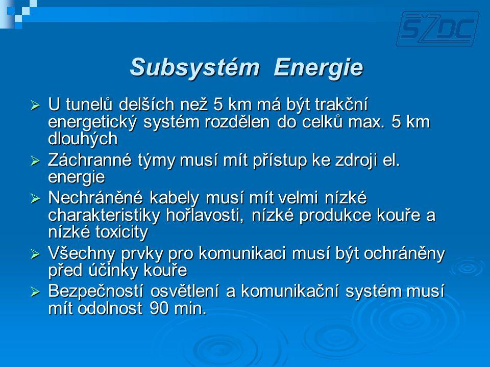 Subsystém Energie  U tunelů delších než 5 km má být trakční energetický systém rozdělen do celků max. 5 km dlouhých  Záchranné týmy musí mít přístup