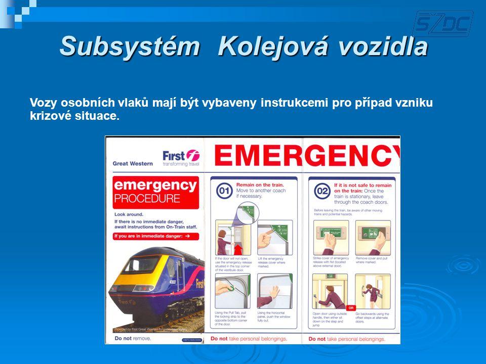 Subsystém Kolejová vozidla Vozy osobních vlaků mají být vybaveny instrukcemi pro případ vzniku krizové situace.
