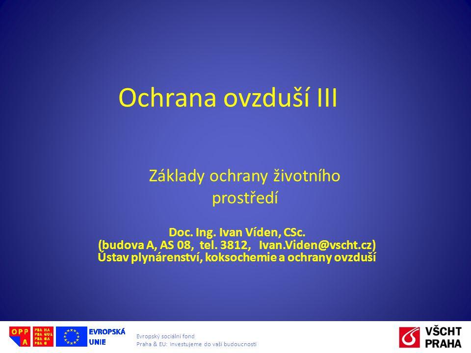 Evropský sociální fond Praha & EU: Investujeme do vaší budoucnosti Ochrana ovzduší III Doc. Ing. Ivan Víden, CSc. (budova A, AS 08, tel. 3812, Ivan.Vi