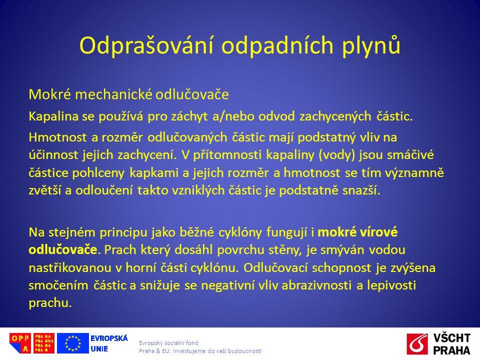 Evropský sociální fond Praha & EU: Investujeme do vaší budoucnosti Odprašování odpadních plynů Mokré mechanické odlučovače Kapalina se používá pro zác