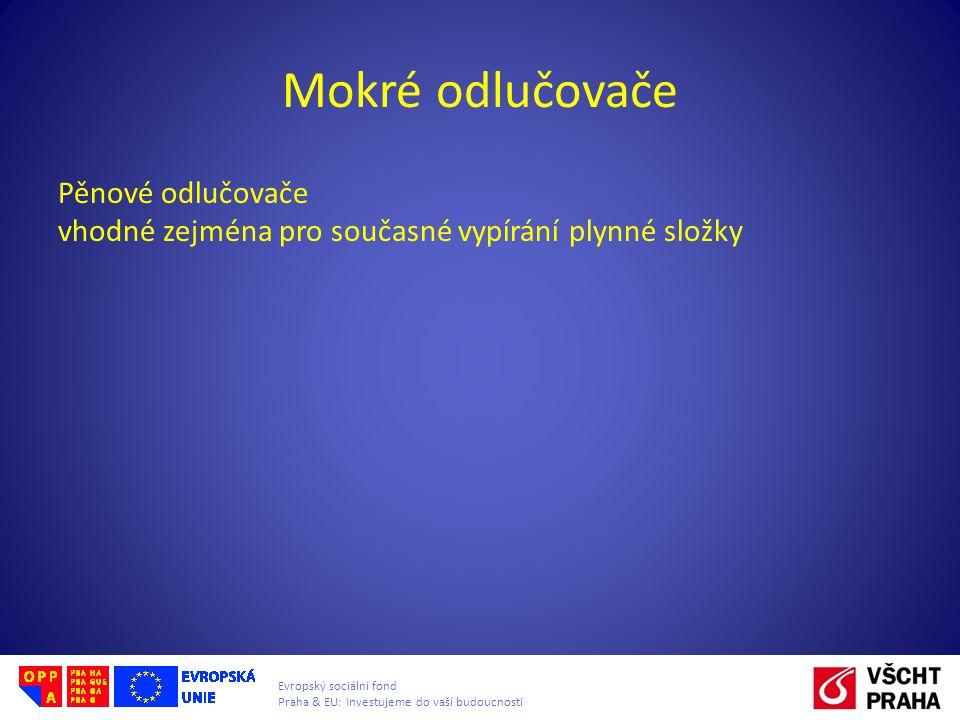 Evropský sociální fond Praha & EU: Investujeme do vaší budoucnosti Mokré odlučovače Pěnové odlučovače vhodné zejména pro současné vypírání plynné slož