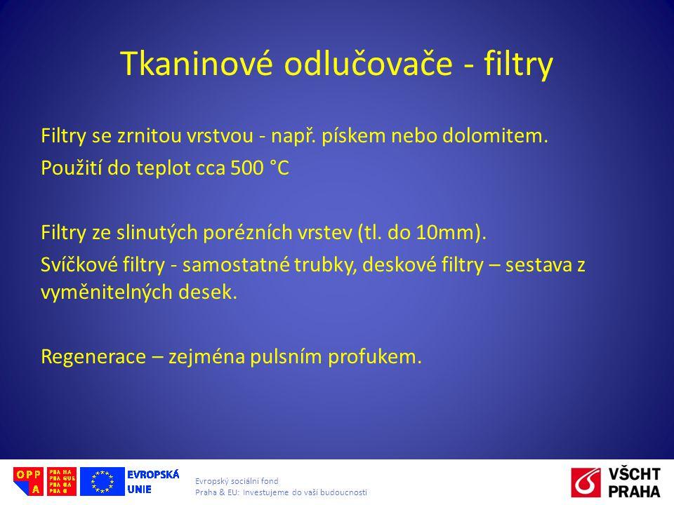 Evropský sociální fond Praha & EU: Investujeme do vaší budoucnosti Tkaninové odlučovače - filtry Filtry se zrnitou vrstvou - např. pískem nebo dolomit
