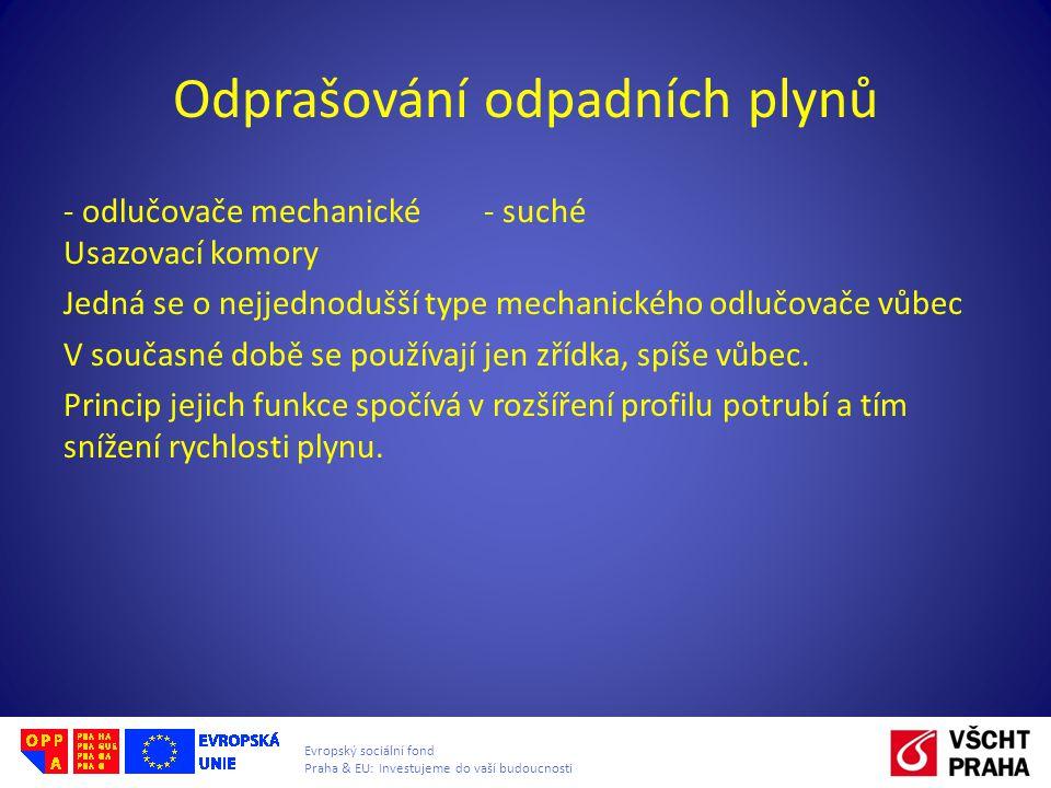 Evropský sociální fond Praha & EU: Investujeme do vaší budoucnosti Odprašování odpadních plynů - odlučovače mechanické - suché Usazovací komory Jedná