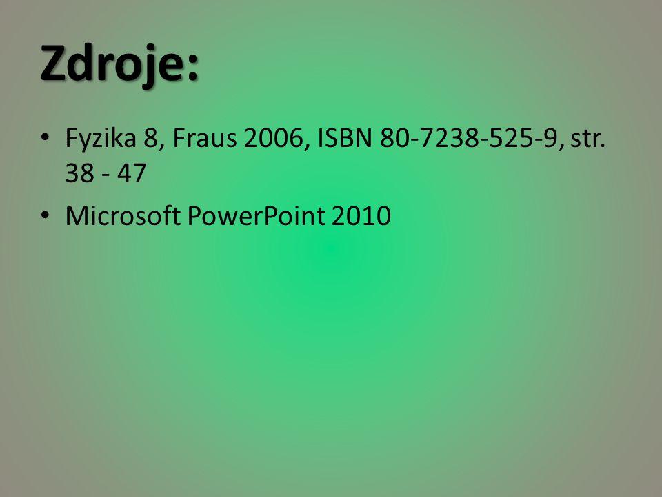 Zdroje: • Fyzika 8, Fraus 2006, ISBN 80-7238-525-9, str. 38 - 47 • Microsoft PowerPoint 2010