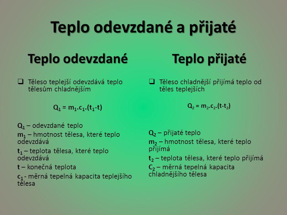 Teplo odevzdané a přijaté Q 1 = Q 2 m 1.c 1.(t 1 -t) = m 2.c 2.(t-t 2 )