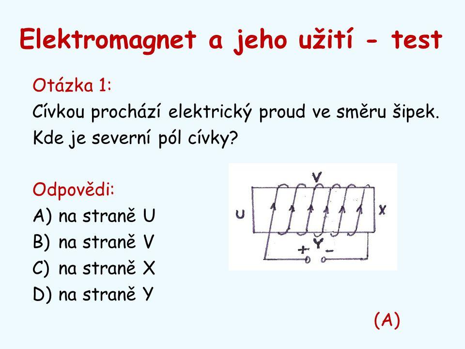Elektromagnet a jeho užití - test Otázka 1: Cívkou prochází elektrický proud ve směru šipek. Kde je severní pól cívky? Odpovědi: A)na straně U B)na st