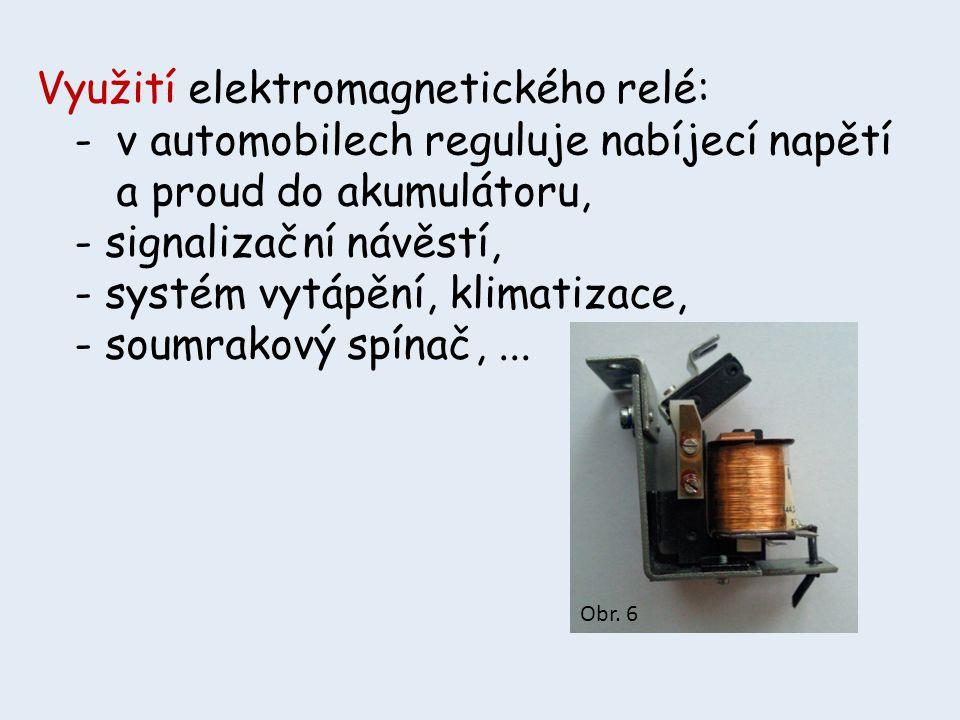 Využití elektromagnetického relé: - v automobilech reguluje nabíjecí napětí a proud do akumulátoru, - signalizační návěstí, - systém vytápění, klimati
