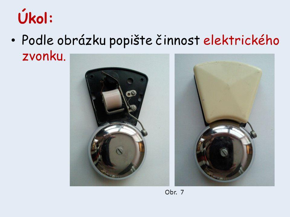 Úkol: • Podle obrázku popište činnost elektrického zvonku. Obr. 7