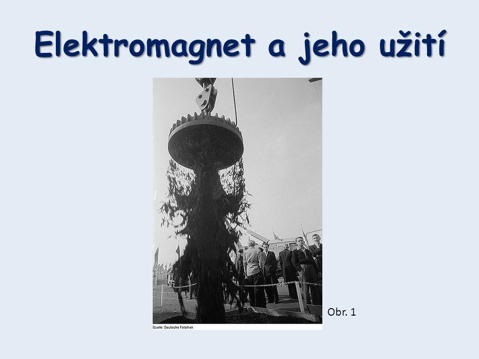 • Elektromagnet je cívka s jádrem z magneticky měkké oceli.