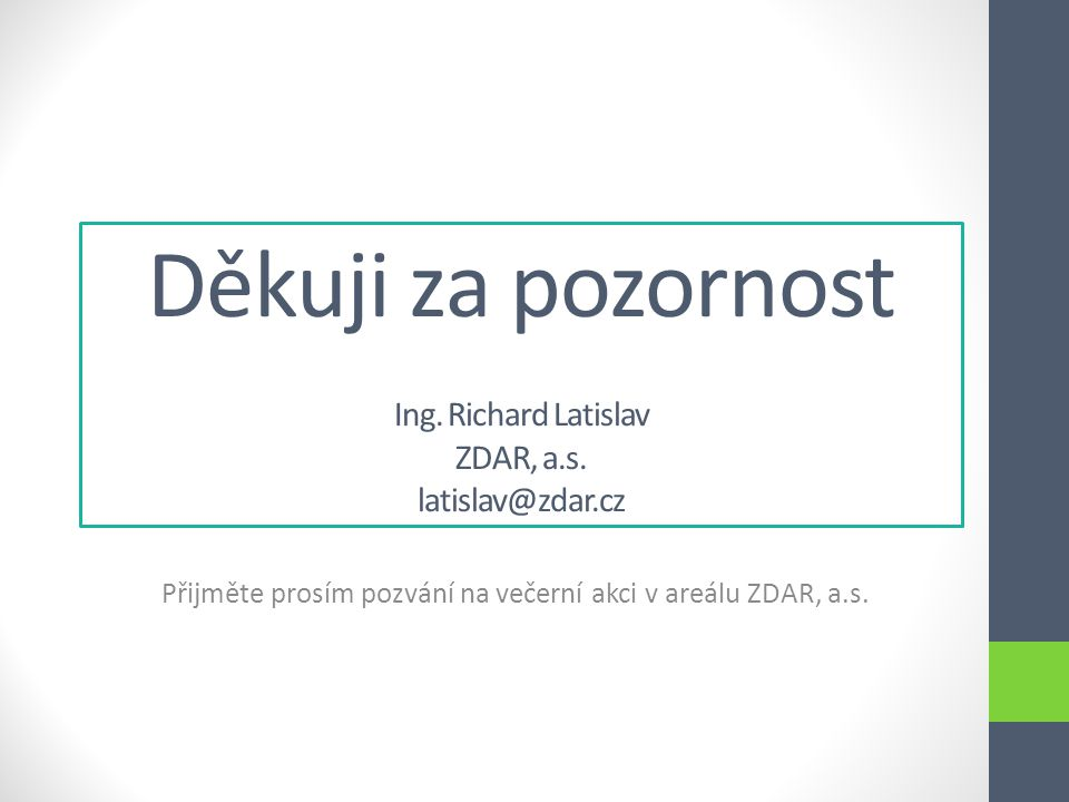 Děkuji za pozornost Ing.Richard Latislav ZDAR, a.s.