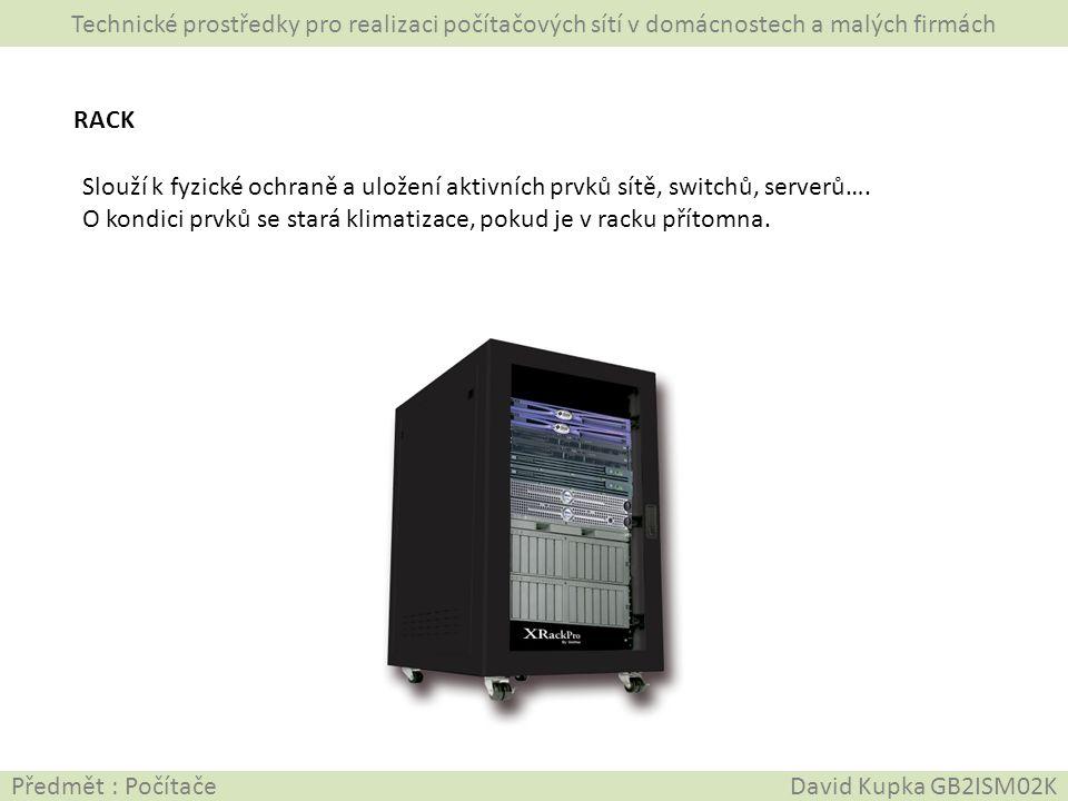 Technické prostředky pro realizaci počítačových sítí v domácnostech a malých firmách Předmět : Počítače David Kupka GB2ISM02K RACK Slouží k fyzické oc