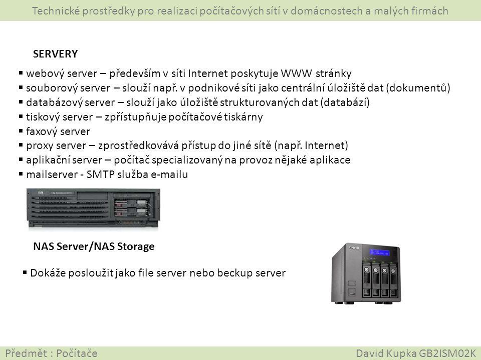 Technické prostředky pro realizaci počítačových sítí v domácnostech a malých firmách Předmět : Počítače David Kupka GB2ISM02K SERVERY  webový server
