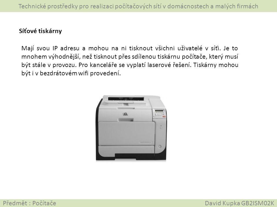 Technické prostředky pro realizaci počítačových sítí v domácnostech a malých firmách Předmět : Počítače David Kupka GB2ISM02K Síťové tiskárny Mají svo