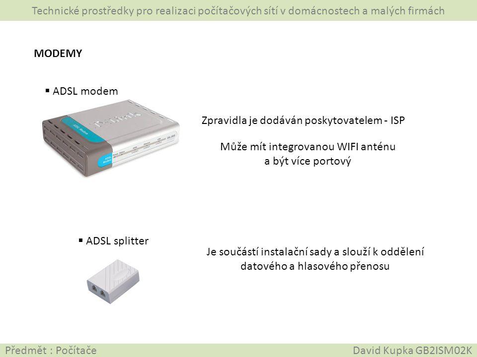 Předmět : Počítače David Kupka GB2ISM02K MODEMY  ADSL splitter Zpravidla je dodáván poskytovatelem - ISP Může mít integrovanou WIFI anténu a být více