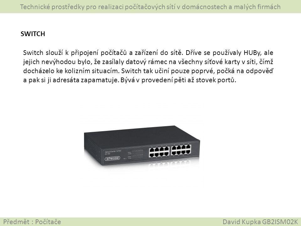 Technické prostředky pro realizaci počítačových sítí v domácnostech a malých firmách Předmět : Počítače David Kupka GB2ISM02K SWITCH Switch slouží k p