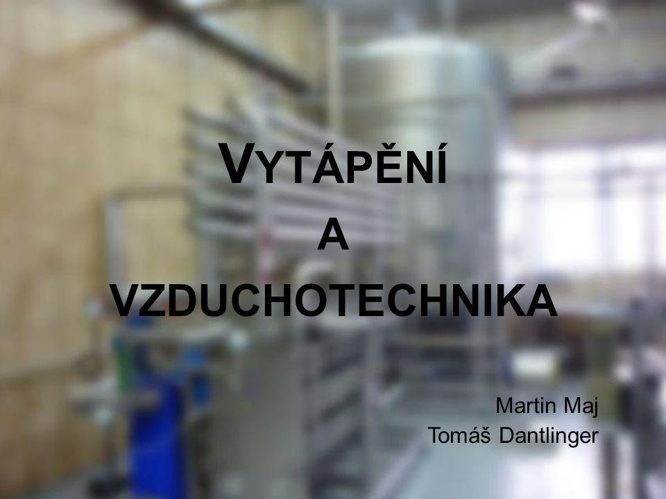 V YTÁPĚNÍ A VZDUCHOTECHNIKA Martin Maj Tomáš Dantlinger