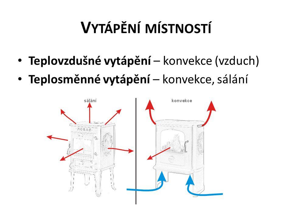 V YTÁPĚNÍ MÍSTNOSTÍ • Teplovzdušné vytápění – konvekce (vzduch) • Teplosměnné vytápění – konvekce, sálání