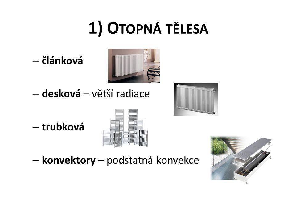 1) O TOPNÁ TĚLESA – článková – desková – větší radiace – trubková – konvektory – podstatná konvekce