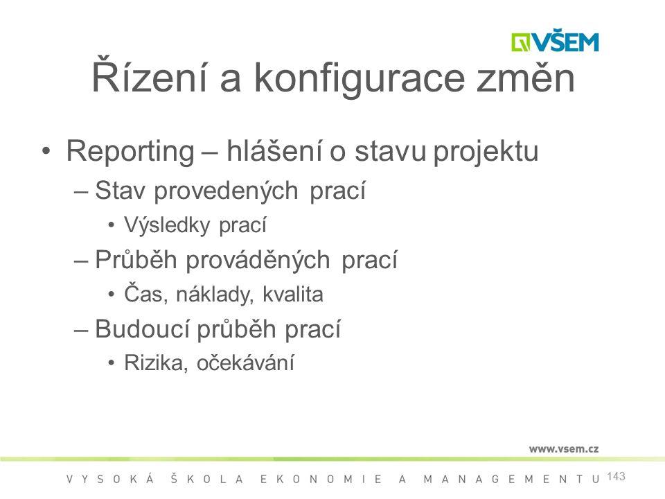 143 Řízení a konfigurace změn •Reporting – hlášení o stavu projektu –Stav provedených prací •Výsledky prací –Průběh prováděných prací •Čas, náklady, k