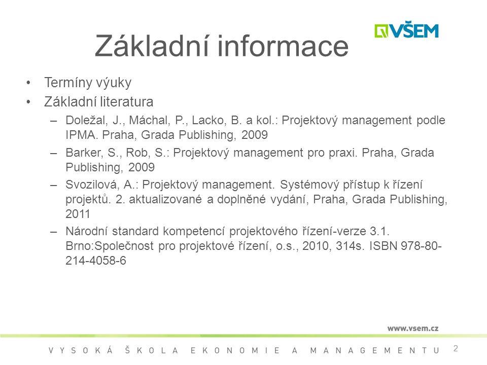 2 Základní informace •Termíny výuky •Základní literatura –Doležal, J., Máchal, P., Lacko, B. a kol.: Projektový management podle IPMA. Praha, Grada Pu