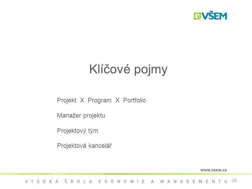 24 Klíčové pojmy Projekt X Program X Portfolio Manažer projektu Projektový tým Projektová kancelář
