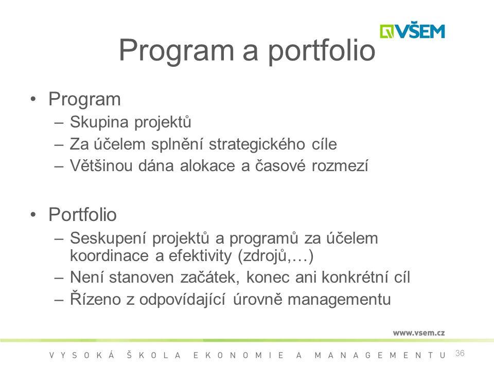 36 Program a portfolio •Program –Skupina projektů –Za účelem splnění strategického cíle –Většinou dána alokace a časové rozmezí •Portfolio –Seskupení projektů a programů za účelem koordinace a efektivity (zdrojů,…) –Není stanoven začátek, konec ani konkrétní cíl –Řízeno z odpovídající úrovně managementu