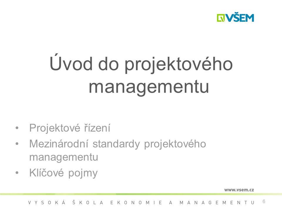 Úvod do projektového managementu •Projektové řízení •Mezinárodní standardy projektového managementu •Klíčové pojmy 6