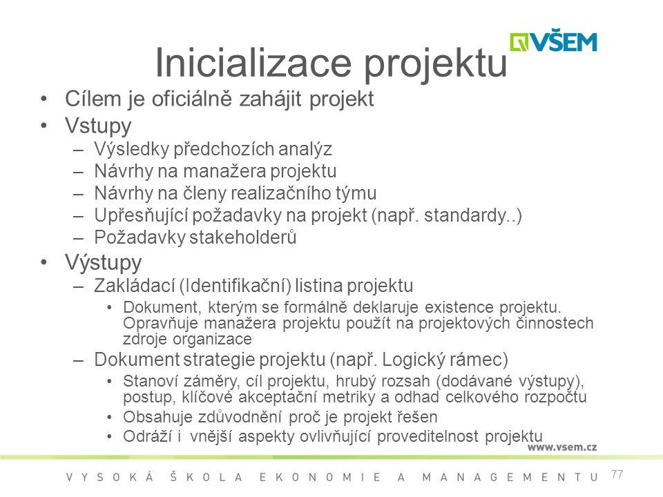 77 Inicializace projektu •Cílem je oficiálně zahájit projekt •Vstupy –Výsledky předchozích analýz –Návrhy na manažera projektu –Návrhy na členy realizačního týmu –Upřesňující požadavky na projekt (např.