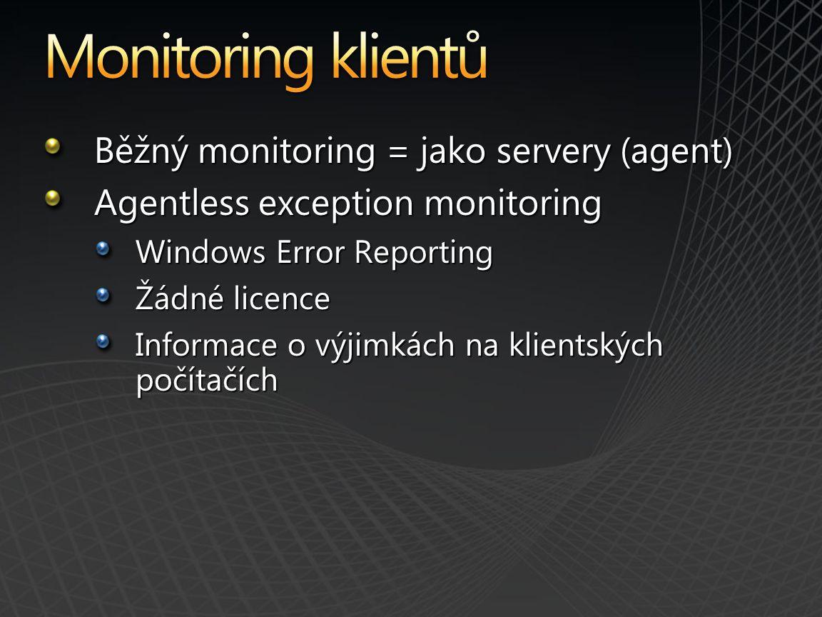 Běžný monitoring = jako servery (agent) Agentless exception monitoring Windows Error Reporting Žádné licence Informace o výjimkách na klientských počítačích
