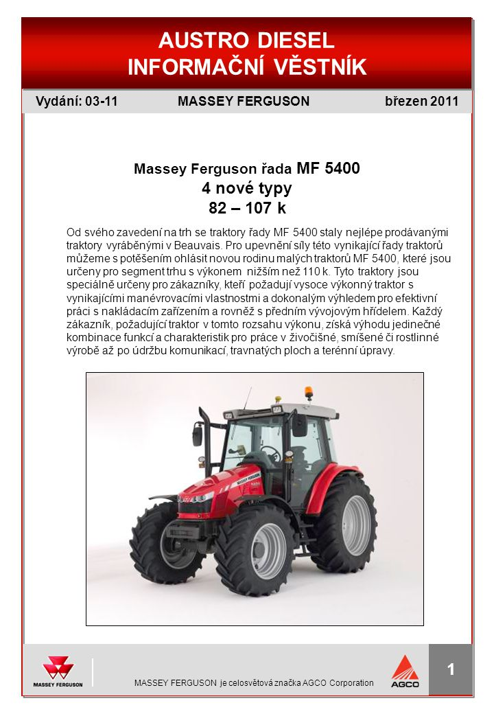 MF věstnik, POKR. 1 MASSEY FERGUSON je celosvětová značka AGCO Corporation Vydání: 03-11 březen 2011 MASSEY FERGUSON AUSTRO DIESEL INFORMAČNÍ VĚSTNÍK