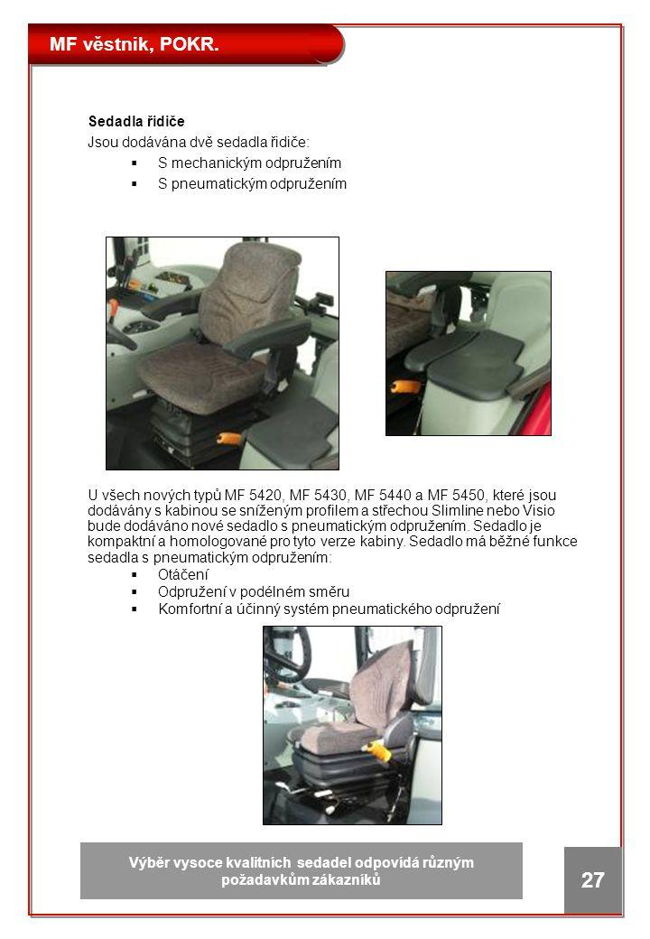 MF věstnik, POKR. 27 Sedadla řidiče Jsou dodávána dvě sedadla řidiče:  S mechanickým odpružením  S pneumatickým odpružením U všech nových typů MF 54