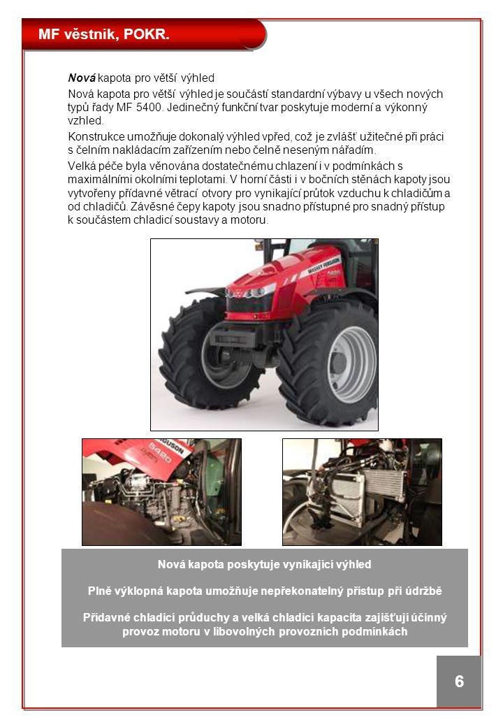 MF věstnik, POKR. 6 Nová kapota pro větší výhled Nová kapota pro větší výhled je součástí standardní výbavy u všech nových typů řady MF 5400. Jedinečn