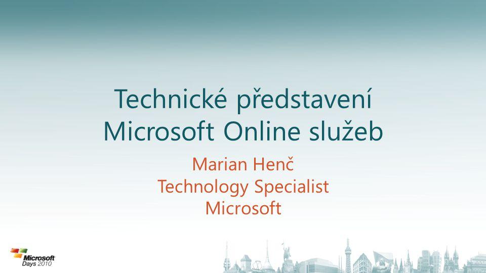 Technické představení Microsoft Online služeb Marian Henč Technology Specialist Microsoft