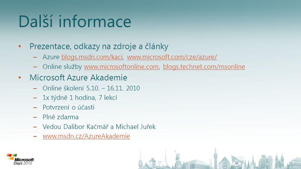 • Prezentace, odkazy na zdroje a články – Azure blogs.msdn.com/kaci, www.microsoft.com/cze/azure/blogs.msdn.com/kaciwww.microsoft.com/cze/azure/ – Onl