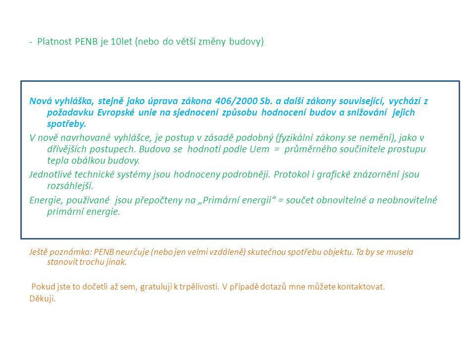 - Platnost PENB je 10let (nebo do větší změny budovy) Nová vyhláška, stejně jako úprava zákona 406/2000 Sb.