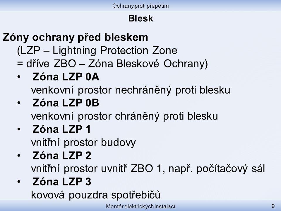 Ochrany proti přepětím Montér elektrických instalací 9 Zóny ochrany před bleskem (LZP – Lightning Protection Zone = dříve ZBO – Zóna Bleskové Ochrany)