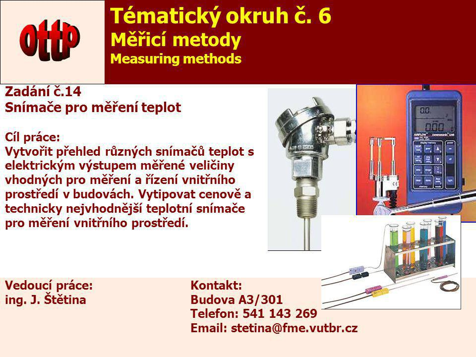 19 Zadání č.14 Snímače pro měření teplot Cíl práce: Vytvořit přehled různých snímačů teplot s elektrickým výstupem měřené veličiny vhodných pro měření