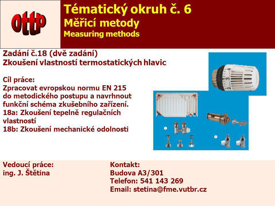 23 Zadání č.18 (dvě zadání) Zkoušení vlastností termostatických hlavic Cíl práce: Zpracovat evropskou normu EN 215 do metodického postupu a navrhnout