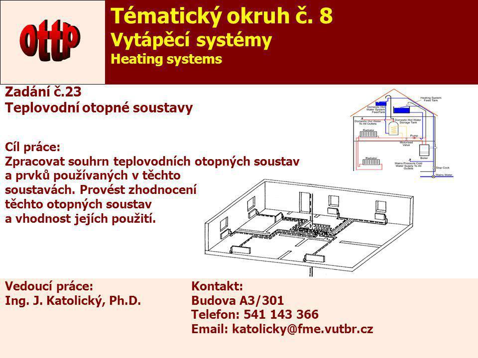 28 Zadání č.23 Teplovodní otopné soustavy Cíl práce: Zpracovat souhrn teplovodních otopných soustav a prvků používaných v těchto soustavách. Provést z