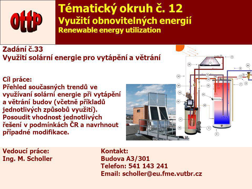 38 Zadání č.33 Využití solární energie pro vytápění a větrání Cíl práce: Přehled současných trendů ve využívaní solární energie při vytápění a větrání