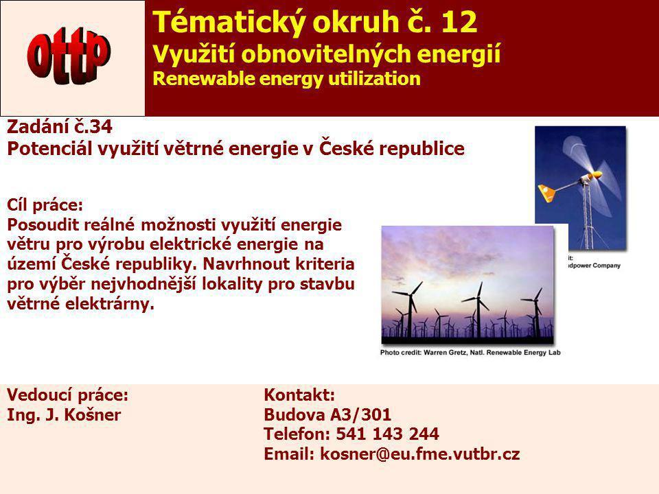 39 Zadání č.34 Potenciál využití větrné energie v České republice Cíl práce: Posoudit reálné možnosti využití energie větru pro výrobu elektrické ener