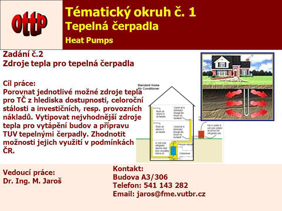 7 Zadání č.2 Zdroje tepla pro tepelná čerpadla Cíl práce: Porovnat jednotlivé možné zdroje tepla pro TČ z hlediska dostupnosti, celoroční stálosti a i