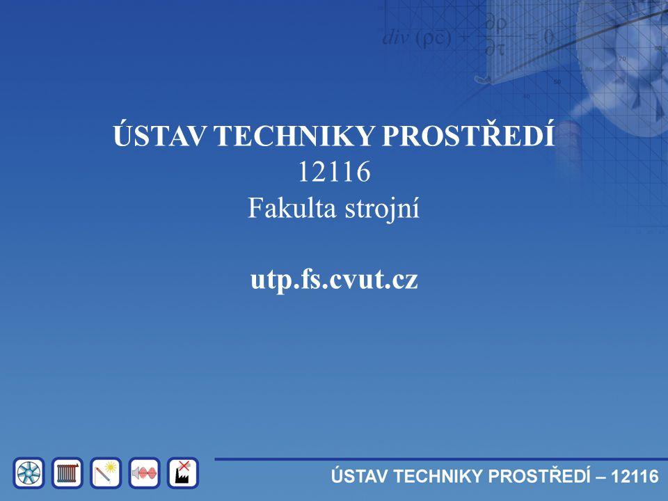 ÚSTAV TECHNIKY PROSTŘEDÍ 12116 Fakulta strojní utp.fs.cvut.cz