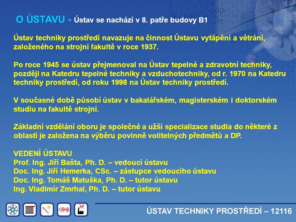 O ÚSTAVU - Ústav se nachází v 8. patře budovy B1 Ústav techniky prostředí navazuje na činnost Ústavu vytápění a větrání, založeného na strojní fakultě