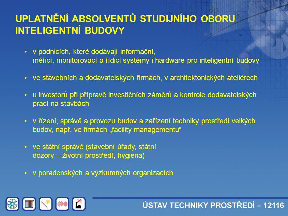 UPLATNĚNÍ ABSOLVENTŮ STUDIJNÍHO OBORU INTELIGENTNÍ BUDOVY • v podnicích, které dodávají informační, měřicí, monitorovací a řídicí systémy i hardware p
