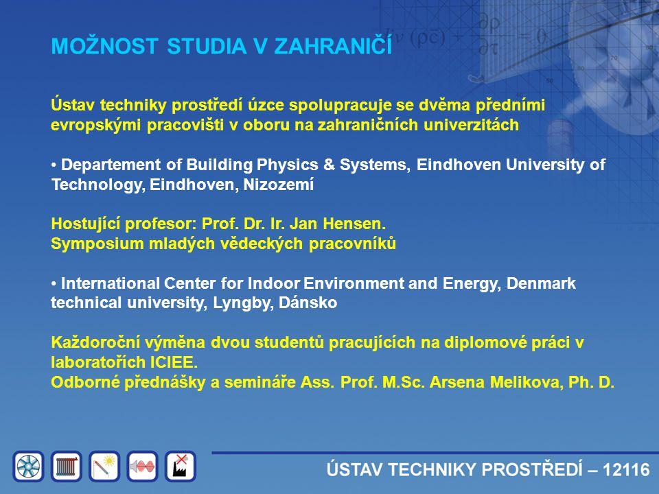 MOŽNOST STUDIA V ZAHRANIČÍ Ústav techniky prostředí úzce spolupracuje se dvěma předními evropskými pracovišti v oboru na zahraničních univerzitách • D