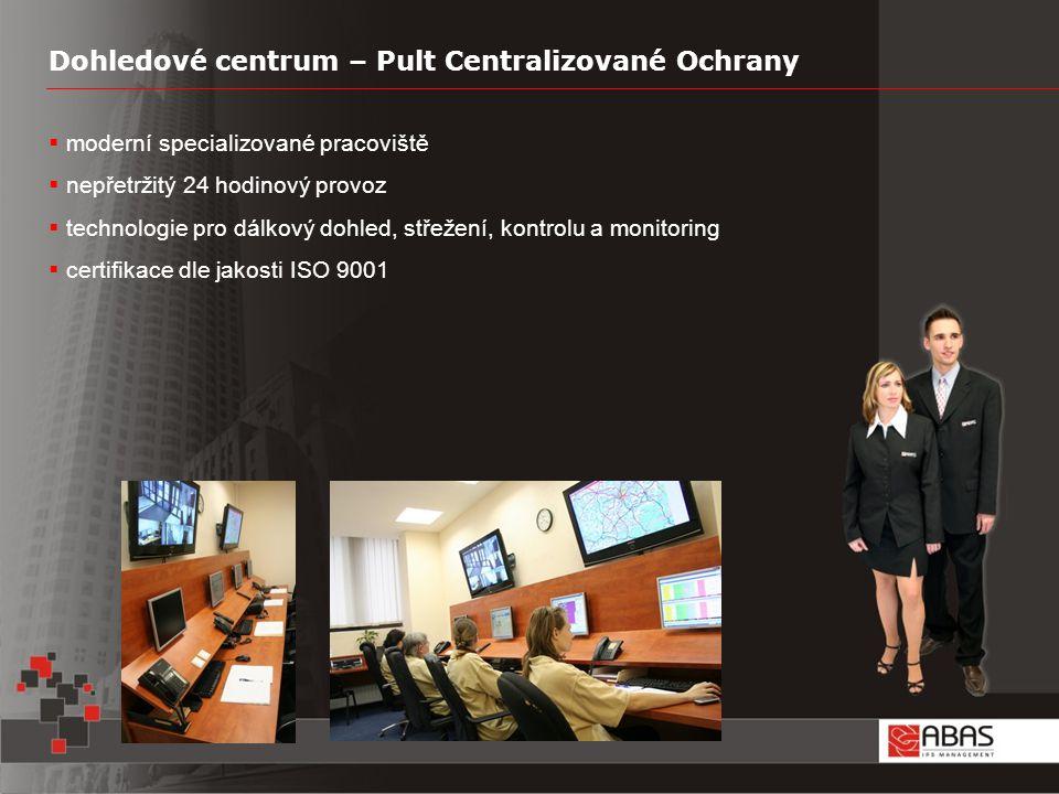 Dohledové centrum – Pult Centralizované Ochrany  moderní specializované pracoviště  nepřetržitý 24 hodinový provoz  technologie pro dálkový dohled, střežení, kontrolu a monitoring  certifikace dle jakosti ISO 9001