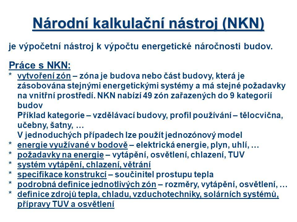 Národní kalkulační nástroj (NKN) je výpočetní nástroj k výpočtu energetické náročnosti budov. Práce s NKN: *vytvoření zón – zóna je budova nebo část b