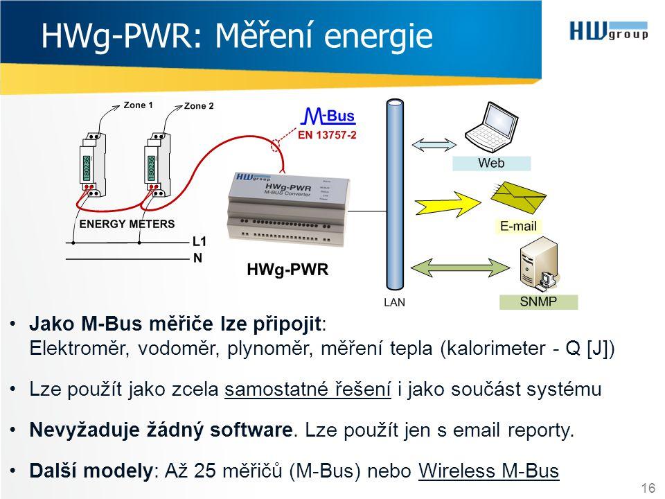 16 HWg-PWR: Měření energie •Jako M-Bus měřiče lze připojit: Elektroměr, vodoměr, plynoměr, měření tepla (kalorimeter - Q [J]) •Lze použít jako zcela s